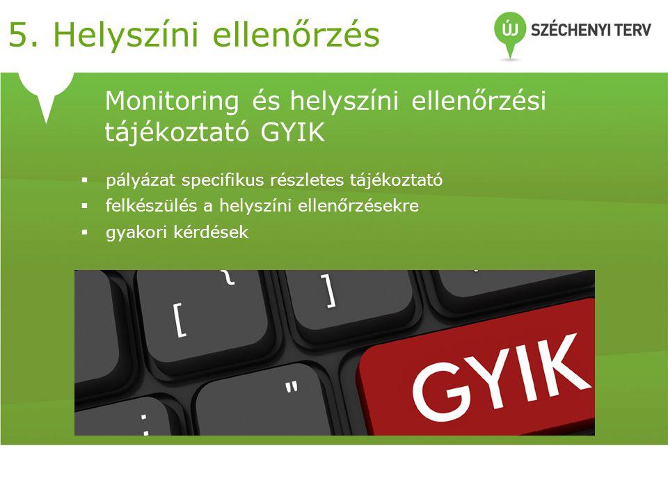 Monitoring és helyszíni ellenőrzési tájékoztató GYIK  pályázat specifikus részletes tájékoztató  felkészülés a helyszíni ellenőrzésekre  gyakori kérdések 5.