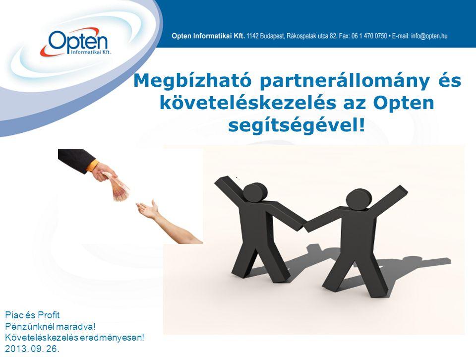 Piac és Profit Pénzünknél maradva! Követeléskezelés eredményesen! 2013. 09. 26. Megbízható partnerállomány és követeléskezelés az Opten segítségével!