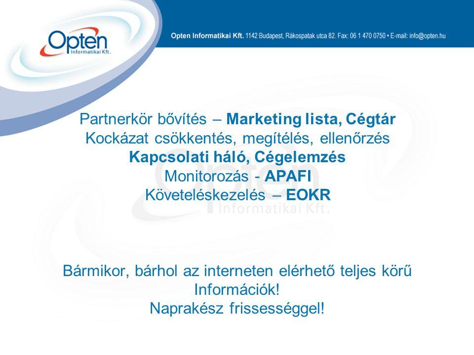Partnerkör bővítés – Marketing lista, Cégtár Kockázat csökkentés, megítélés, ellenőrzés Kapcsolati háló, Cégelemzés Monitorozás - APAFI Követeléskezelés – EOKR Bármikor, bárhol az interneten elérhető teljes körű Információk.