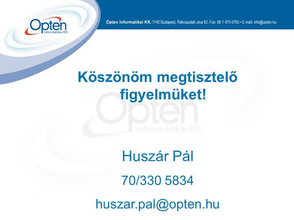 Köszönöm megtisztelő figyelmüket! Huszár Pál 70/330 5834 huszar.pal@opten.hu