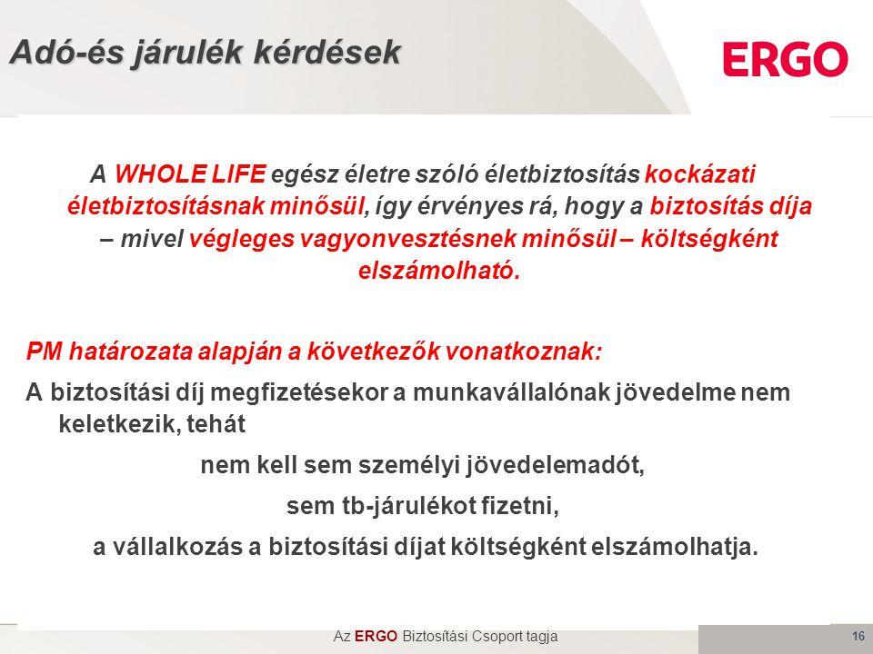 16 Adó-és járulék kérdések A WHOLE LIFE egész életre szóló életbiztosítás kockázati életbiztosításnak minősül, így érvényes rá, hogy a biztosítás díja