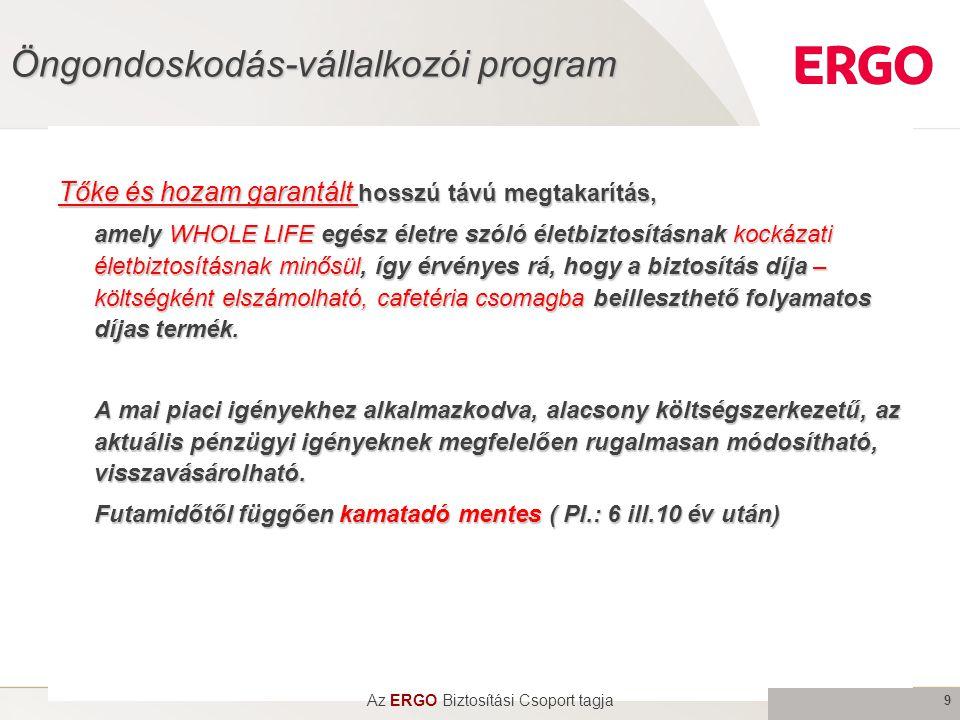 9 Öngondoskodás-vállalkozói program Tőke és hozam garantált hosszú távú megtakarítás, amely WHOLE LIFE egész életre szóló életbiztosításnak kockázati