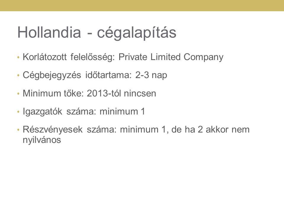Hollandia - cégalapítás Korlátozott felelősség: Private Limited Company Cégbejegyzés időtartama: 2-3 nap Minimum tőke: 2013-tól nincsen Igazgatók száma: minimum 1 Részvényesek száma: minimum 1, de ha 2 akkor nem nyilvános