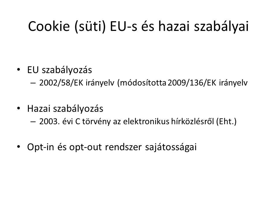 Cookie (süti) EU-s és hazai szabályai EU szabályozás – 2002/58/EK irányelv (módosította 2009/136/EK irányelv Hazai szabályozás – 2003.