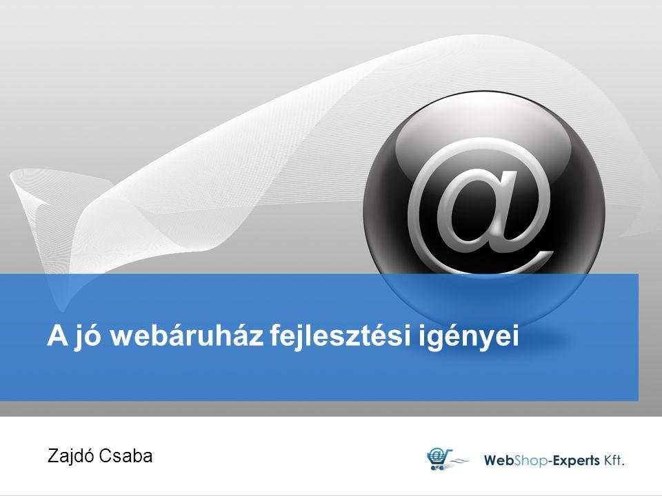 A jó webáruház fejlesztési igényei Zajdó Csaba