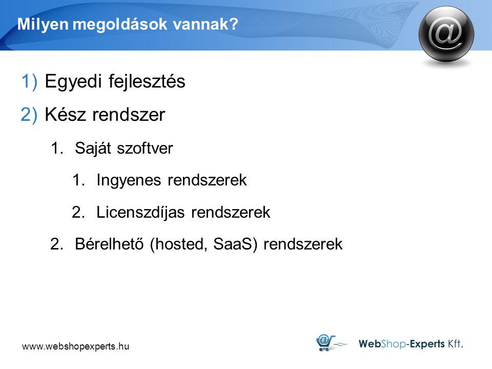 www.webshopexperts.hu Milyen megoldások vannak? 1)Egyedi fejlesztés 2)Kész rendszer 1.Saját szoftver 1.Ingyenes rendszerek 2.Licenszdíjas rendszerek 2