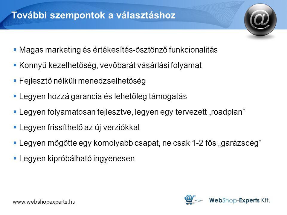 www.webshopexperts.hu További szempontok a választáshoz  Magas marketing és értékesítés-ösztönző funkcionalitás  Könnyű kezelhetőség, vevőbarát vásá