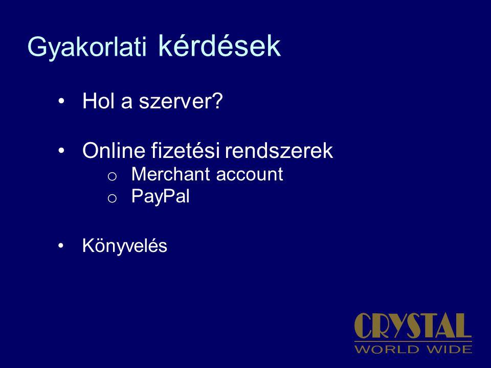 Gyakorlati kérdések Hol a szerver? Online fizetési rendszerek o Merchant account o PayPal Könyvelés