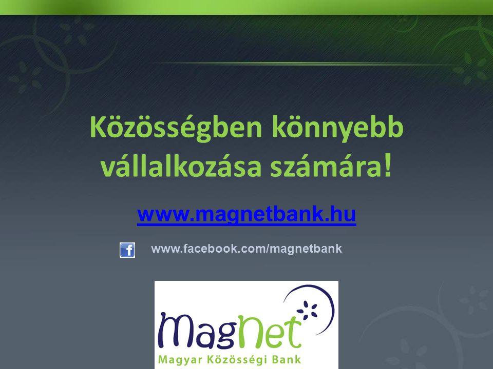 Közösségben könnyebb vállalkozása számára ! www.magnetbank.hu www.facebook.com/magnetbank