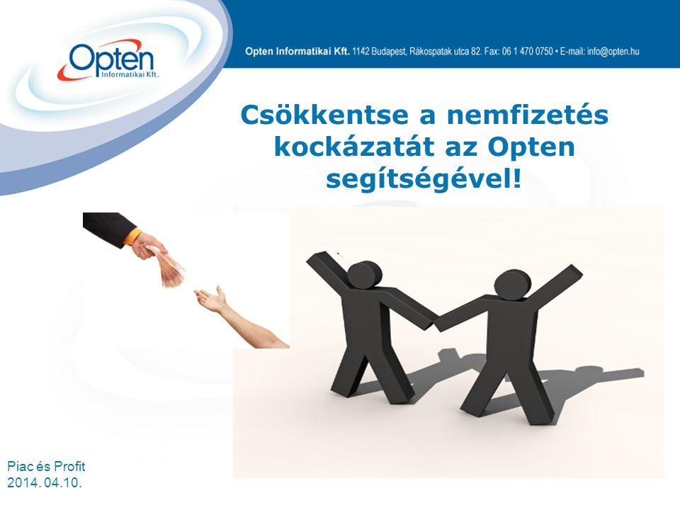 Piac és Profit 2014. 04.10. Csökkentse a nemfizetés kockázatát az Opten segítségével!