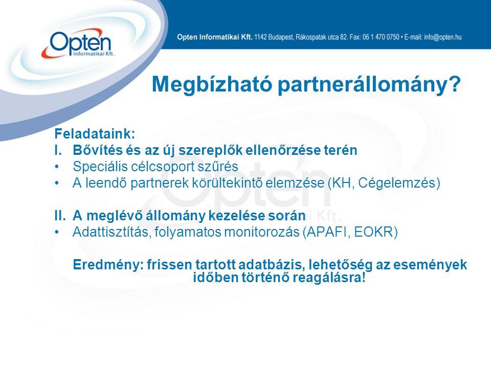 Megbízható partnerállomány? Feladataink: I.Bővítés és az új szereplők ellenőrzése terén Speciális célcsoport szűrés A leendő partnerek körültekintő el