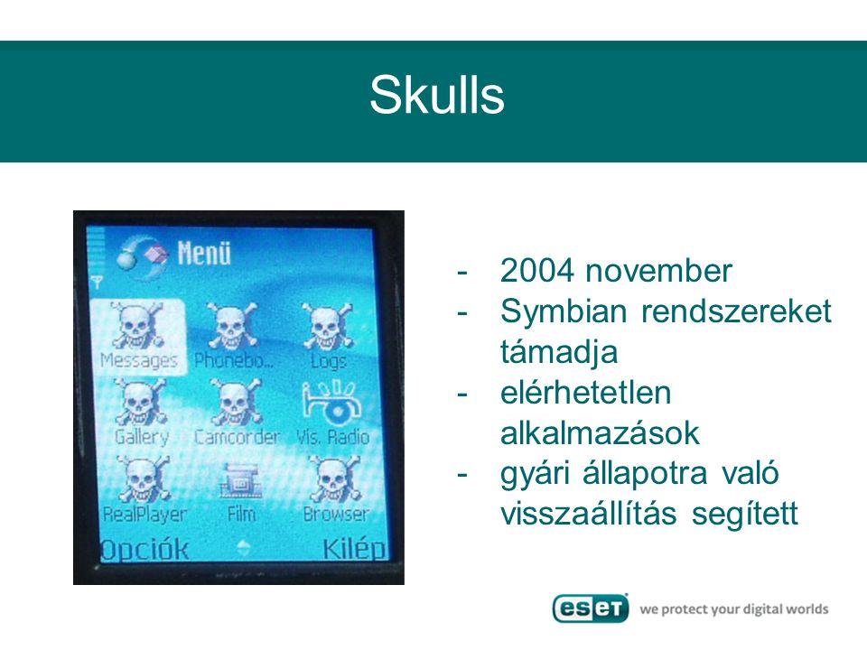 Skulls -2004 november -Symbian rendszereket támadja -elérhetetlen alkalmazások -gyári állapotra való visszaállítás segített