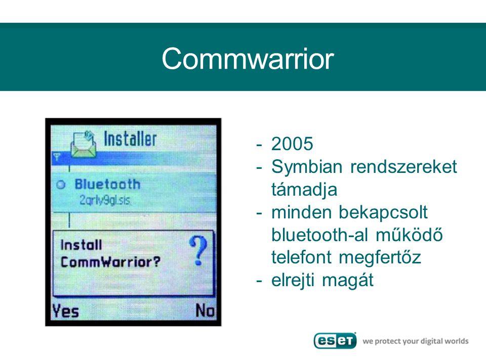 Commwarrior -2005 -Symbian rendszereket támadja -minden bekapcsolt bluetooth-al működő telefont megfertőz -elrejti magát