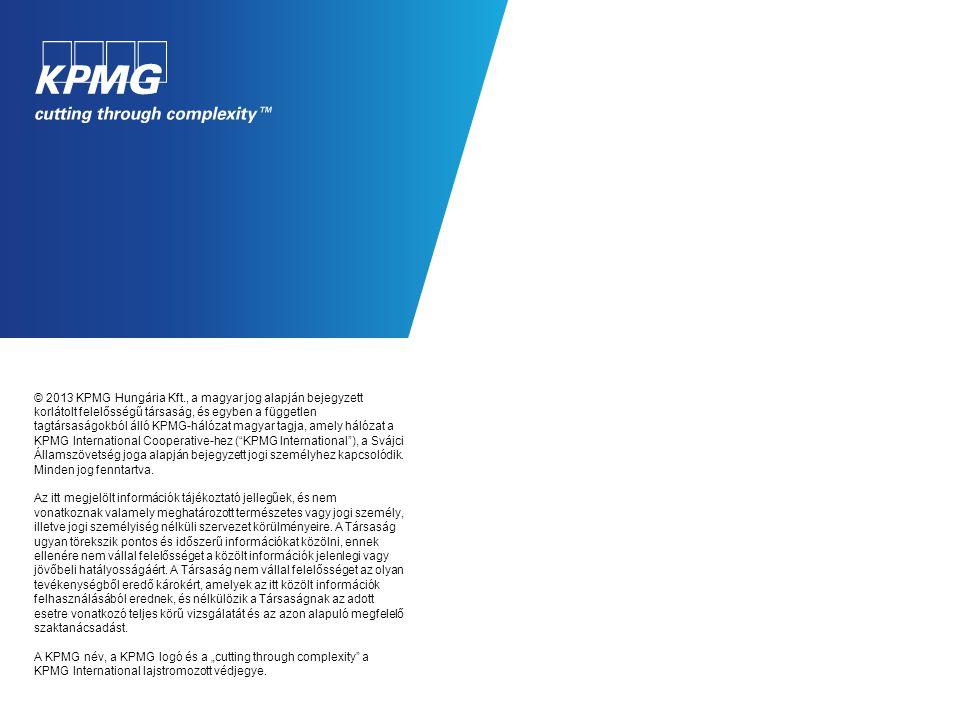 © 2013 KPMG Hungária Kft., a magyar jog alapján bejegyzett korlátolt felelősségű társaság, és egyben a független tagtársaságokból álló KPMG-hálózat magyar tagja, amely hálózat a KPMG International Cooperative-hez ( KPMG International ), a Svájci Államszövetség joga alapján bejegyzett jogi személyhez kapcsolódik.