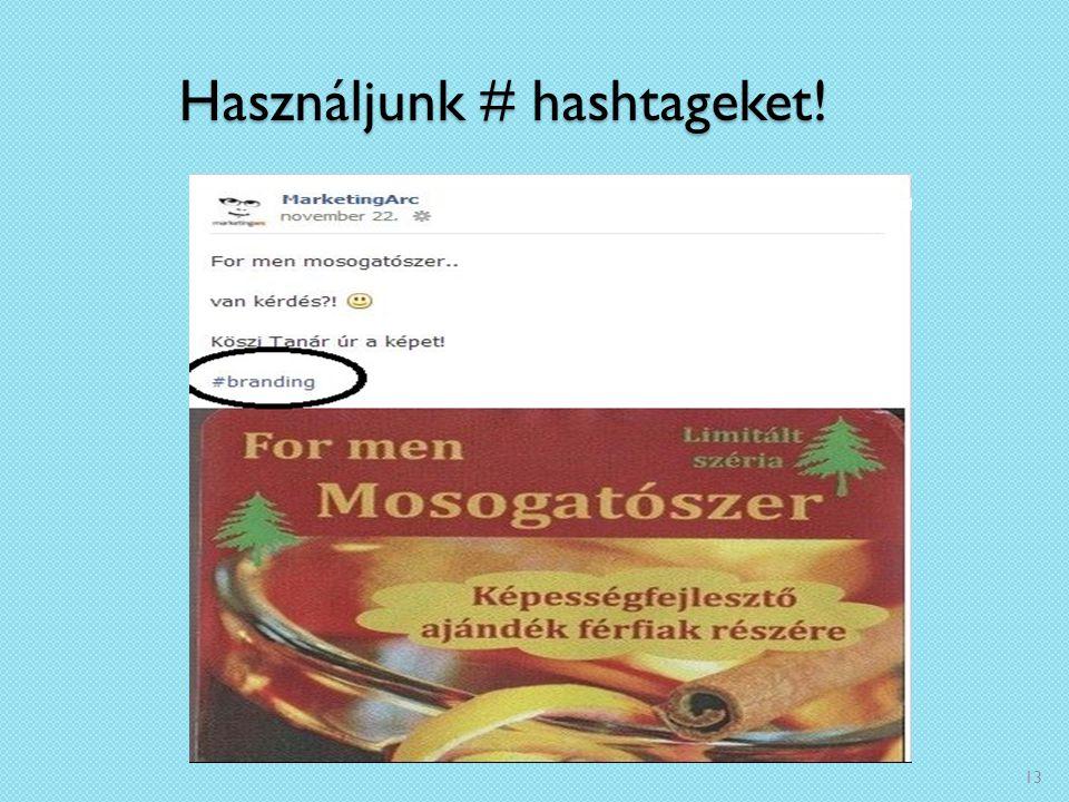 Használjunk # hashtageket! 13