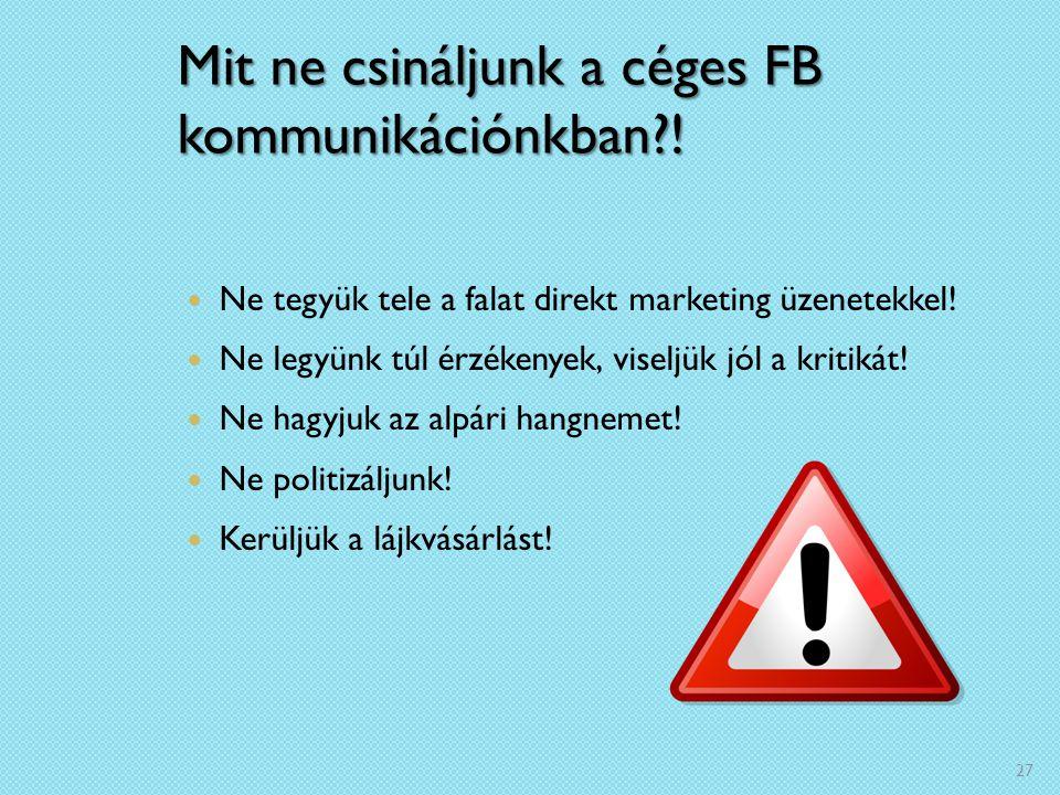 Mit ne csináljunk a céges FB kommunikációnkban?! Ne tegyük tele a falat direkt marketing üzenetekkel! Ne legyünk túl érzékenyek, viseljük jól a kritik