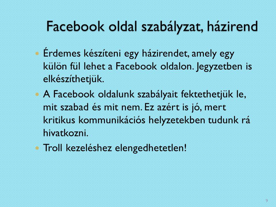Facebook oldal szabályzat, házirend Érdemes készíteni egy házirendet, amely egy külön fül lehet a Facebook oldalon.