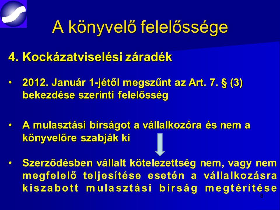 A könyvelő felelőssége 4.Kockázatviselési záradék 2012. Január 1-jétől megszűnt az Art. 7. § (3) bekezdése szerinti felelősség2012. Január 1-jétől meg