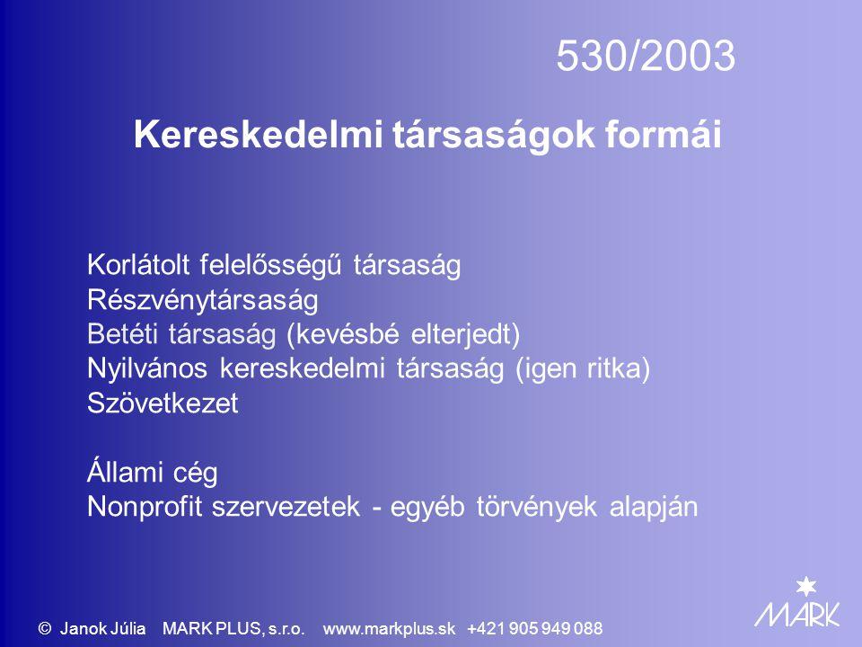 530/2003 Kereskedelmi társaságok formái Korlátolt felelősségű társaság Részvénytársaság Betéti társaság (kevésbé elterjedt) Nyilvános kereskedelmi tár
