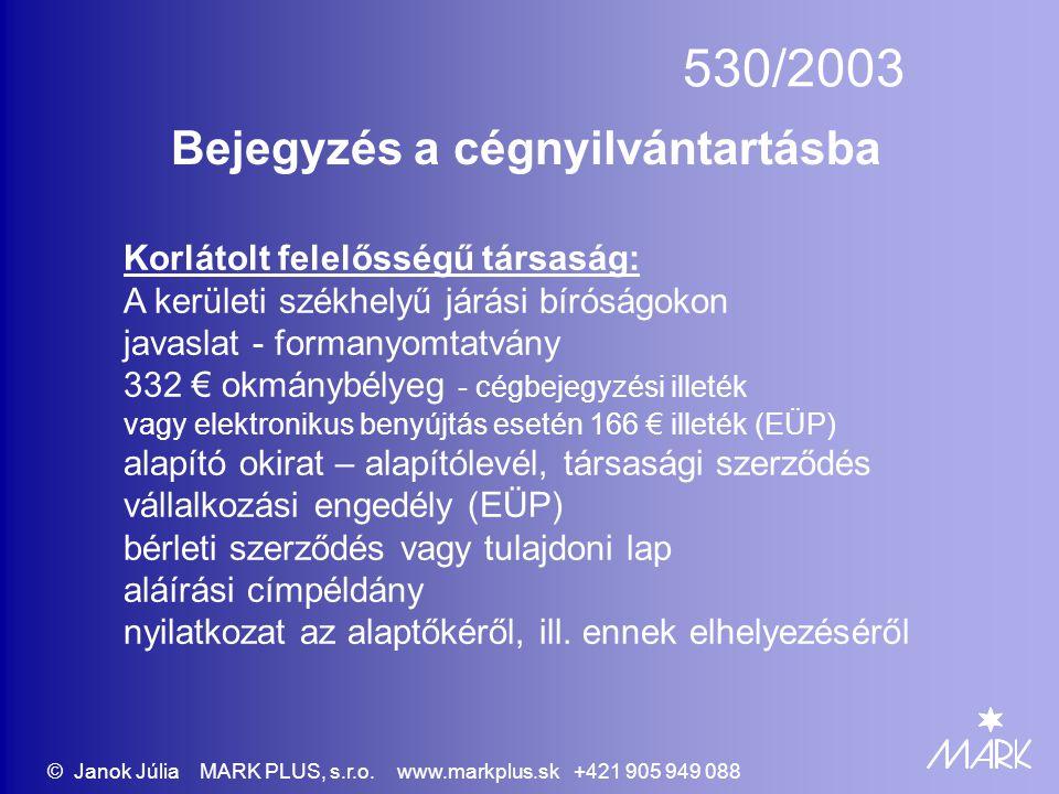 530/2003 Bejegyzés a cégnyilvántartásba Korlátolt felelősségű társaság: A kerületi székhelyű járási bíróságokon javaslat - formanyomtatvány 332 € okmá