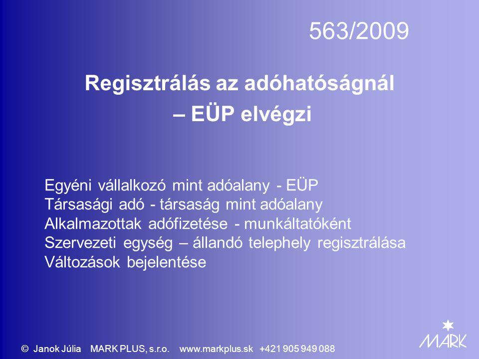 563/2009 Regisztrálás az adóhatóságnál – EÜP elvégzi Egyéni vállalkozó mint adóalany - EÜP Társasági adó - társaság mint adóalany Alkalmazottak adófiz
