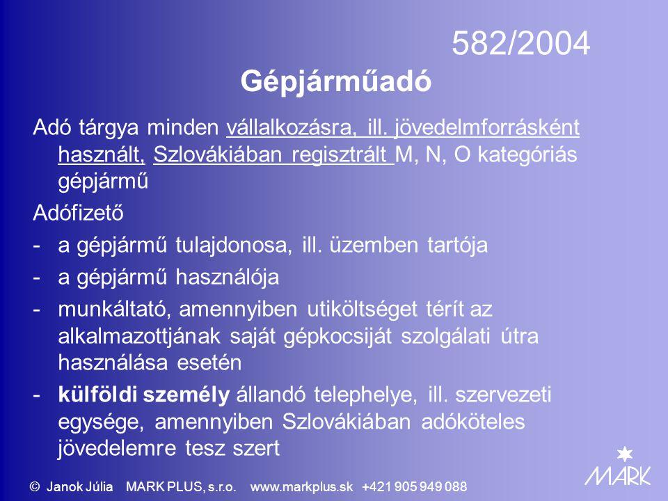 Gépjárműadó Adó tárgya minden vállalkozásra, ill. jövedelmforrásként használt, Szlovákiában regisztrált M, N, O kategóriás gépjármű Adófizető -a gépjá