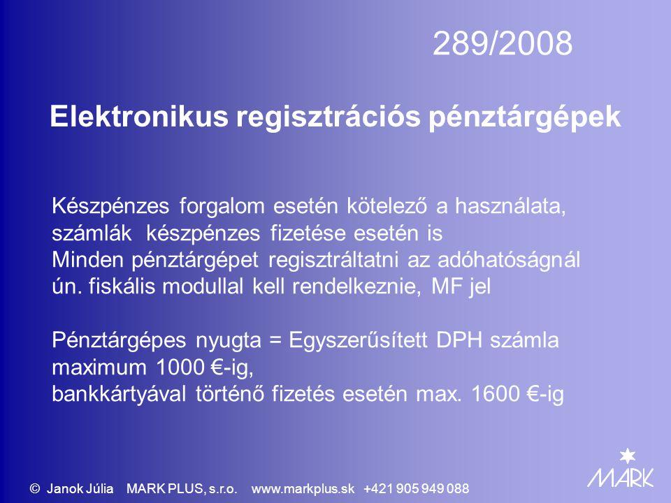 289/2008 Elektronikus regisztrációs pénztárgépek Készpénzes forgalom esetén kötelező a használata, számlák készpénzes fizetése esetén is Minden pénztá