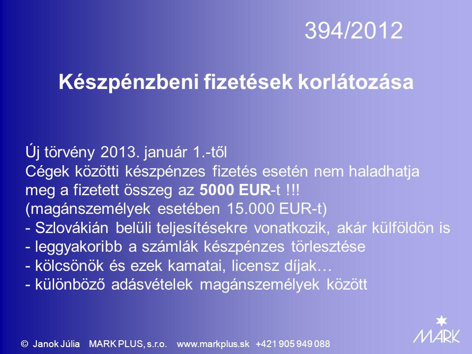 394/2012 Készpénzbeni fizetések korlátozása Új törvény 2013. január 1.-től Cégek közötti készpénzes fizetés esetén nem haladhatja meg a fizetett össze