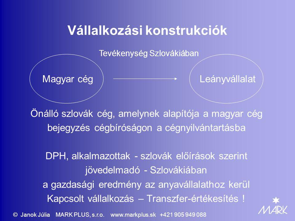 Vállalkozási konstrukciók Önálló szlovák cég, amelynek alapítója a magyar cég bejegyzés cégbíróságon a cégnyilvántartásba DPH, alkalmazottak - szlovák