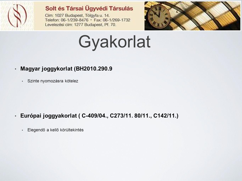 Gyakorlat Magyar joggykorlat (BH2010.290.9 Szinte nyomozásra kötelez Európai joggyakorlat ( C-409/04., C273/11. 80/11., C142/11.) Elegendő a kellő kör
