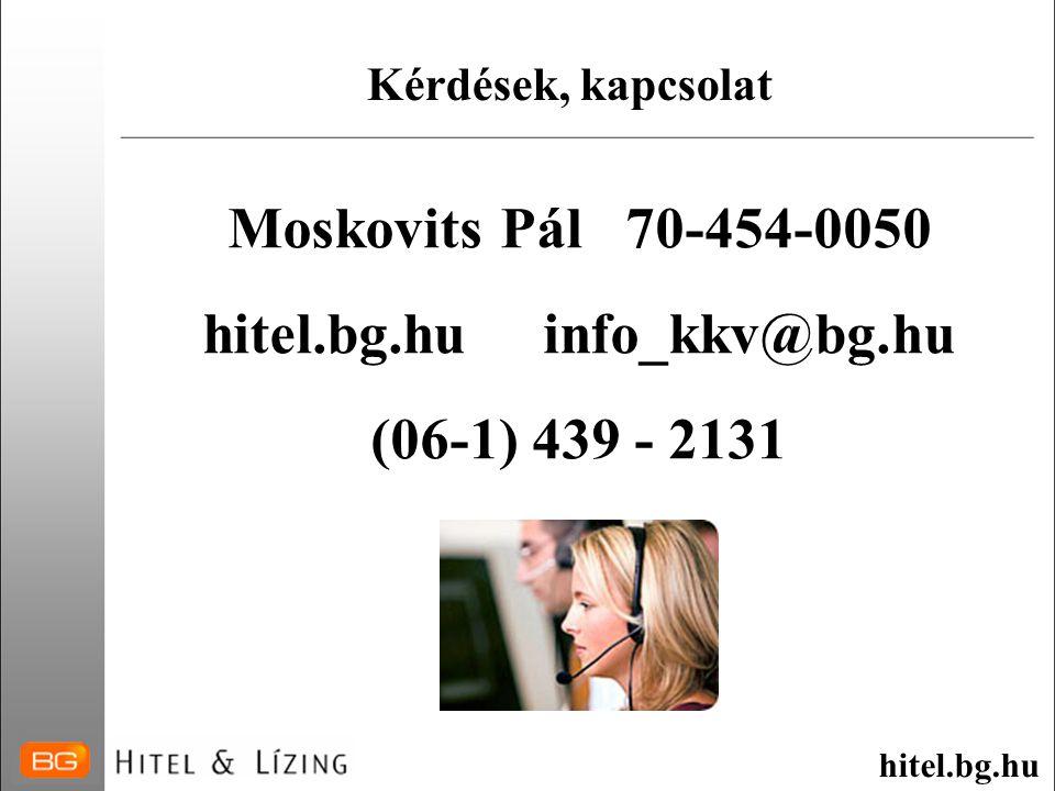 Moskovits Pál 70-454-0050 hitel.bg.hu info_kkv@bg.hu (06-1) 439 - 2131 Kérdések, kapcsolat hitel.bg.hu