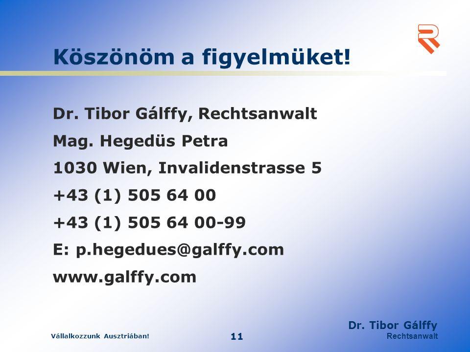 Vállalkozzunk Ausztriában! 11 Dr. Tibor Gálffy Rechtsanwalt Köszönöm a figyelmüket! Dr. Tibor Gálffy, Rechtsanwalt Mag. Hegedüs Petra 1030 Wien, Inval