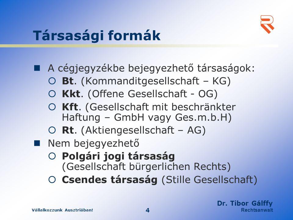 Vállalkozzunk Ausztriában! 4 Dr. Tibor Gálffy Rechtsanwalt Társasági formák A cégjegyzékbe bejegyezhető társaságok:  Bt. (Kommanditgesellschaft – KG)
