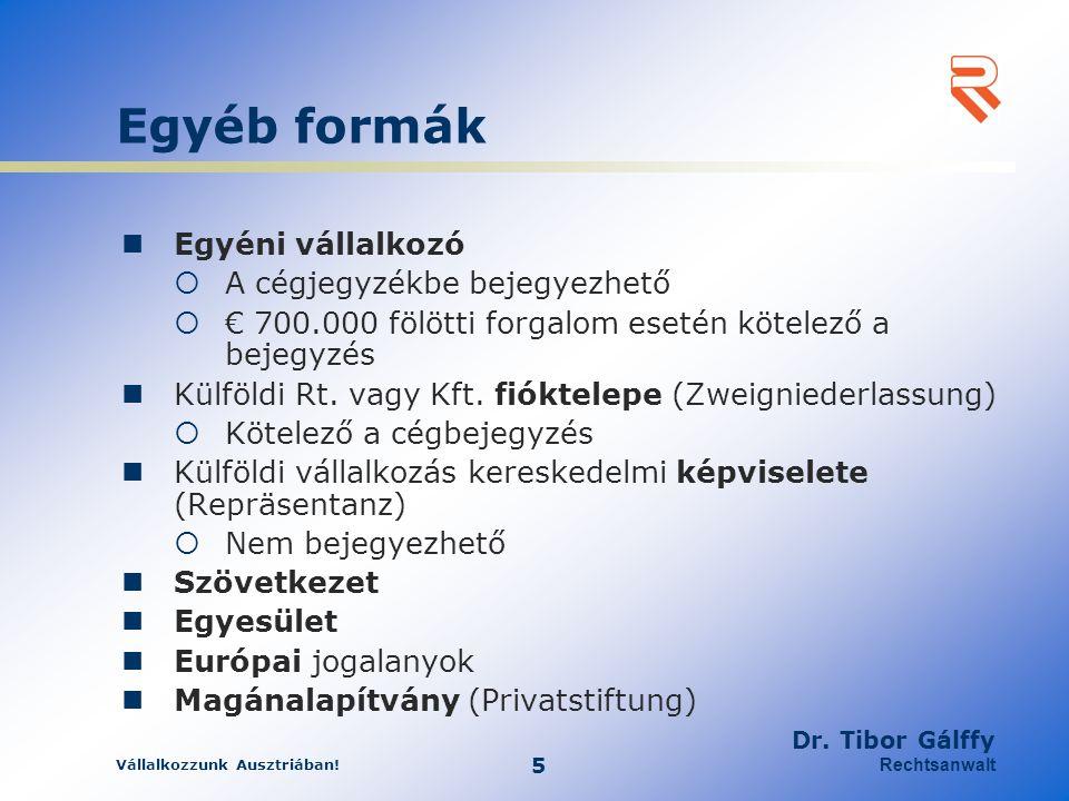 Vállalkozzunk Ausztriában! 5 Dr. Tibor Gálffy Rechtsanwalt Egyéb formák Egyéni vállalkozó  A cégjegyzékbe bejegyezhető  € 700.000 fölötti forgalom e