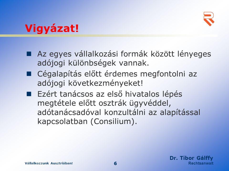 Vállalkozzunk Ausztriában! 6 Dr. Tibor Gálffy Rechtsanwalt Vigyázat! Az egyes vállalkozási formák között lényeges adójogi különbségek vannak. Cégalapí