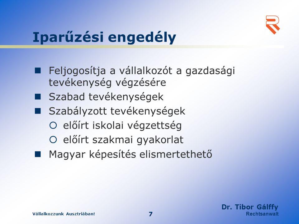 Vállalkozzunk Ausztriában! 7 Dr. Tibor Gálffy Rechtsanwalt Iparűzési engedély Feljogosítja a vállalkozót a gazdasági tevékenység végzésére Szabad tevé