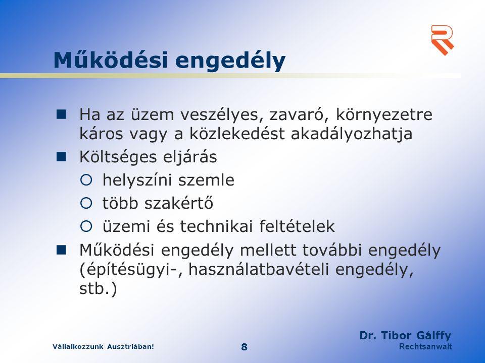 Vállalkozzunk Ausztriában! 8 Dr. Tibor Gálffy Rechtsanwalt Működési engedély Ha az üzem veszélyes, zavaró, környezetre káros vagy a közlekedést akadál