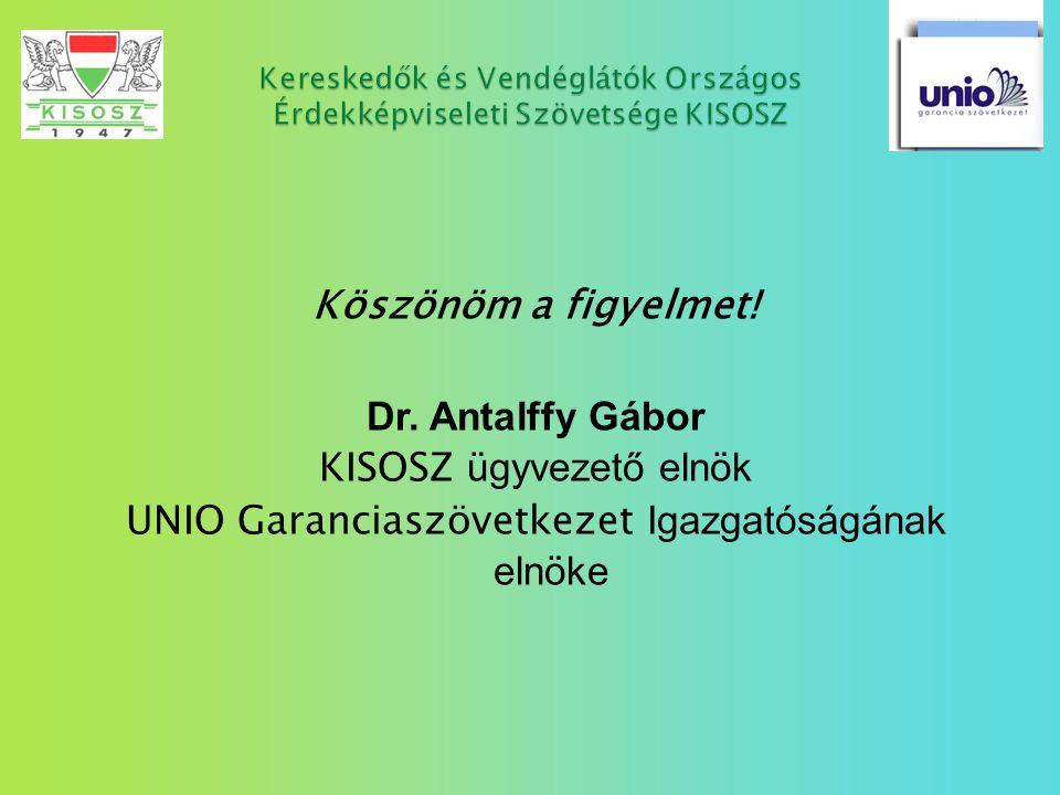 Köszönöm a figyelmet! Dr. Antalffy Gábor KISOSZ ügyvezető elnök UNIO Garanciaszövetkezet Igazgatóságának elnöke