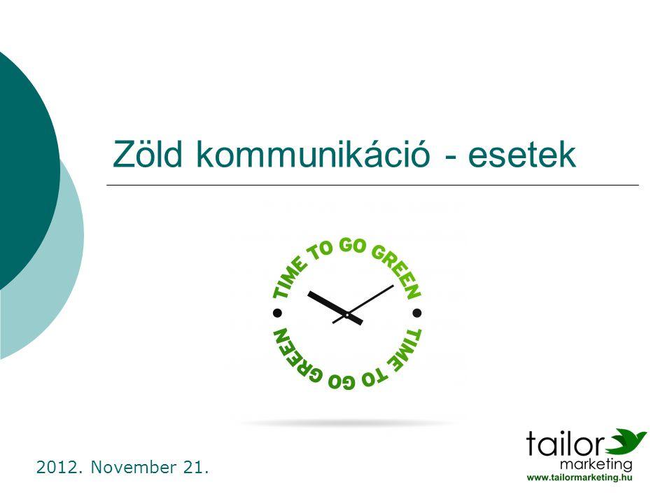 Zöld kommunikáció - esetek 2012. November 21.