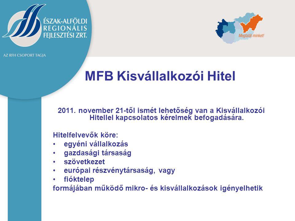 MFB Kisvállalkozói Hitel 2011. november 21-től ismét lehetőség van a Kisvállalkozói Hitellel kapcsolatos kérelmek befogadására. Hitelfelvevők köre: eg