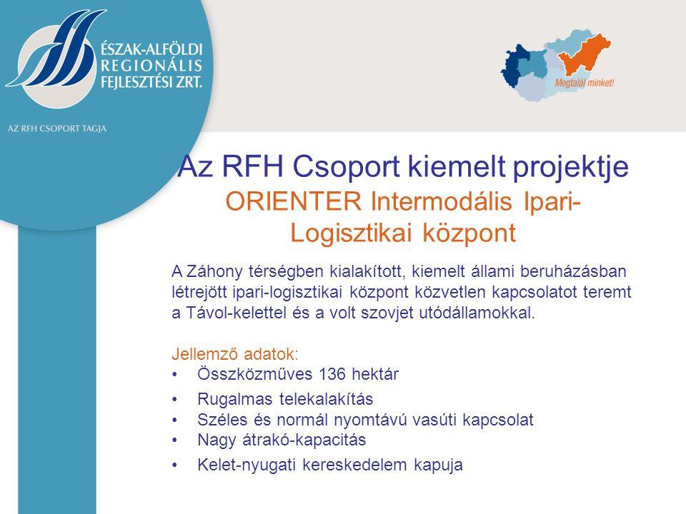 Az RFH Csoport kiemelt projektje ORIENTER Intermodális Ipari- Logisztikai központ A Záhony térségben kialakított, kiemelt állami beruházásban létrejöt