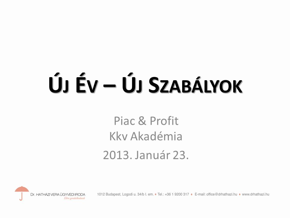 Ú J É V – Ú J S ZABÁLYOK Piac & Profit Kkv Akadémia 2013. Január 23.
