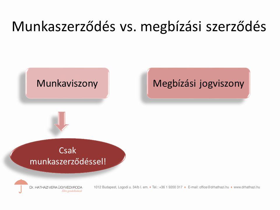 Munkaviszony Megbízási jogviszony Munkaszerződés vs. megbízási szerződés Csak munkaszerződéssel!