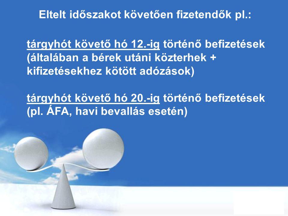 Free Powerpoint Templates Page 5 Eltelt időszakot követően fizetendők pl.: tárgyhót követő hó 12.-ig történő befizetések (általában a bérek utáni közt