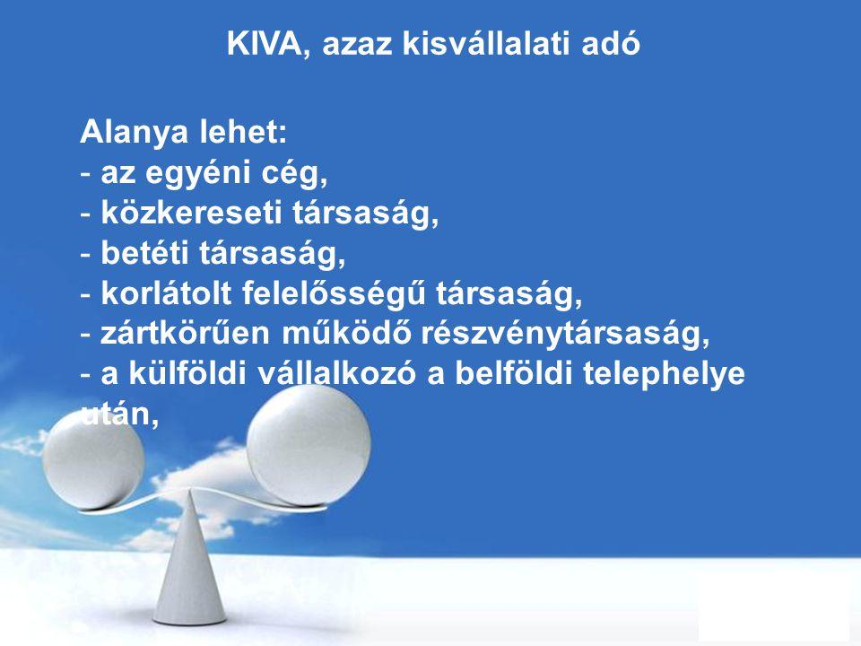 Free Powerpoint Templates Page 69 KIVA, azaz kisvállalati adó Alanya lehet: - az egyéni cég, - közkereseti társaság, - betéti társaság, - korlátolt fe