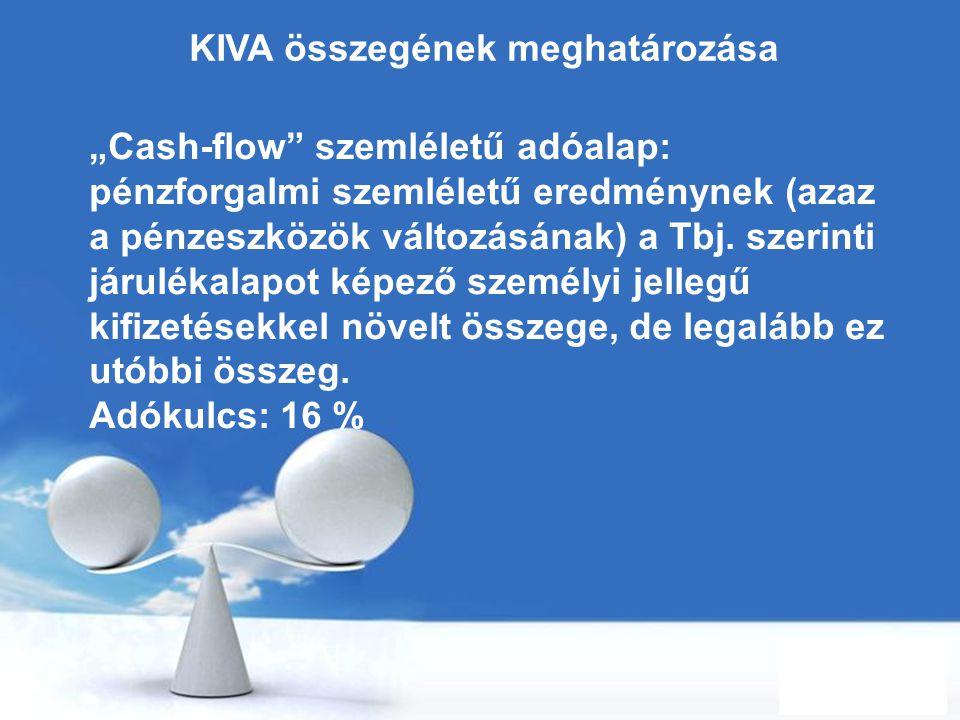 """Free Powerpoint Templates Page 71 KIVA összegének meghatározása """"Cash-flow"""" szemléletű adóalap: pénzforgalmi szemléletű eredménynek (azaz a pénzeszköz"""