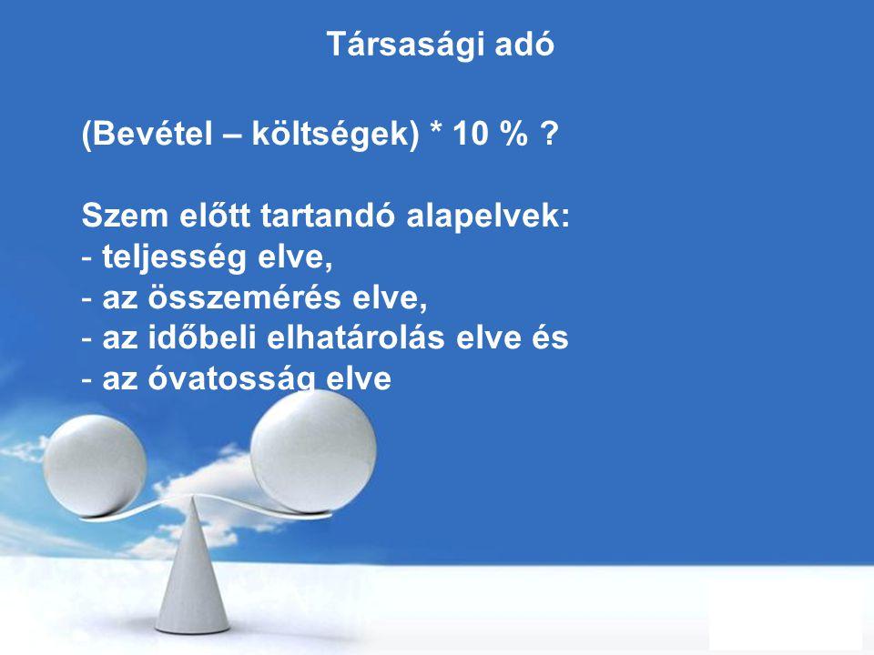 Free Powerpoint Templates Page 77 Társasági adó (Bevétel – költségek) * 10 % ? Szem előtt tartandó alapelvek: - teljesség elve, - az összemérés elve,