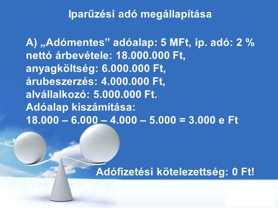 """Free Powerpoint Templates Page 84 Iparűzési adó megállapítása A) """"Adómentes"""" adóalap: 5 MFt, ip. adó: 2 % nettó árbevétele: 18.000.000 Ft, anyagköltsé"""