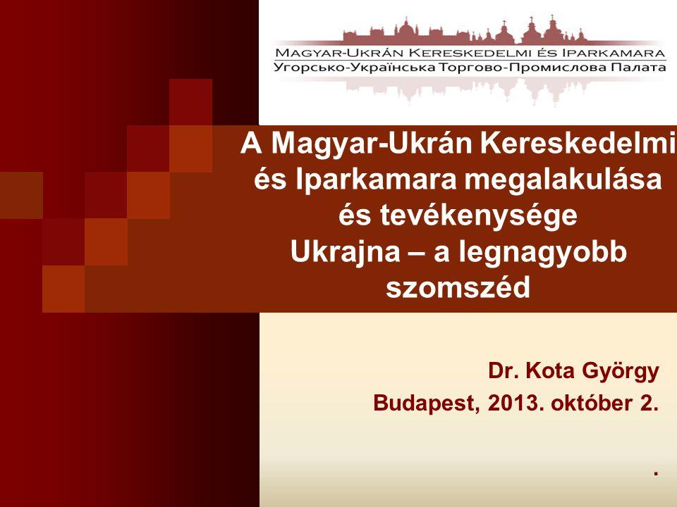 A Magyar-Ukrán Kereskedelmi és Iparkamara megalakulása és tevékenysége Ukrajna – a legnagyobb szomszéd Dr.