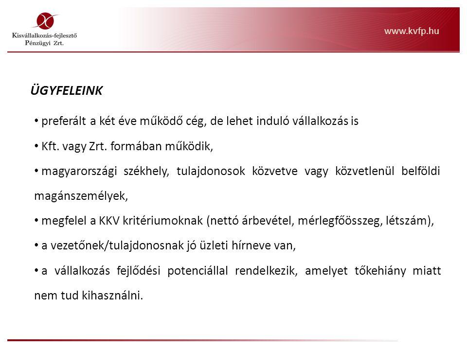 ÜGYFELEINK preferált a két éve működő cég, de lehet induló vállalkozás is Kft. vagy Zrt. formában működik, magyarországi székhely, tulajdonosok közvet